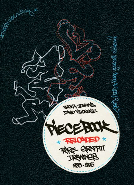 Piecebook Reloaded Rare Graffiti Drawings 1985–2005 By Sacha Jenkins and David Villorente 1